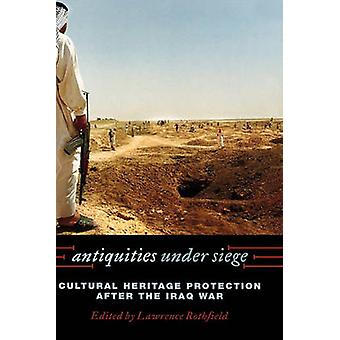 Antiquities under Siege Cultural Heritage Protection after the Iraq War by Rothfield & Lawrence