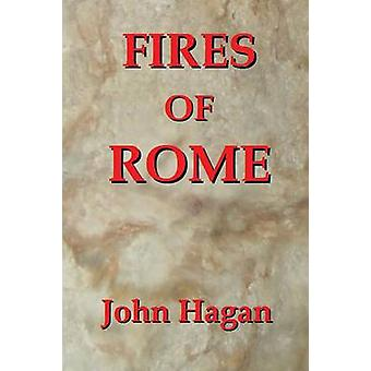 Fires of Rome Jesus and the Early Christians in the Roman Empire by Hagan & John