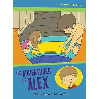 Dad Learns to Swim The Adventures of Alex by Caron & Michael