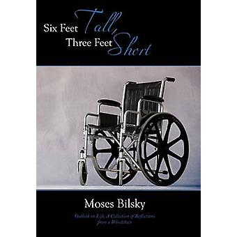 Six Feet Tall Three Feet Short Outlook on Life A Collection of Reflections from a Wheelchair by Bilsky & Moses