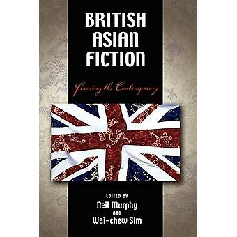 British Asian Fiction Framing the Contemporary by Murphy & Neil