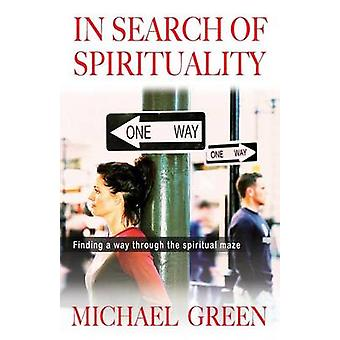 In Search of Spirituality Finding a Way Through the Maze on Offer by Green & Michael
