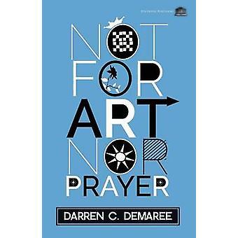 Not For Art Nor Prayer by Demaree & Darren C.
