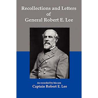Recollections and Letters of General Robert E Lee by Lee & Robert E.