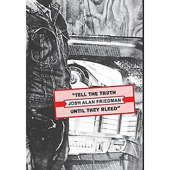 Tell the Truth Until They Bleed by Friedman & Josh Alan