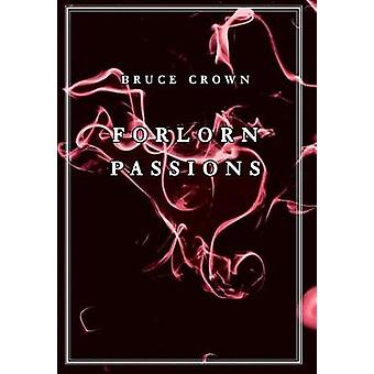 Forlorn Passions by Crown & Bruce