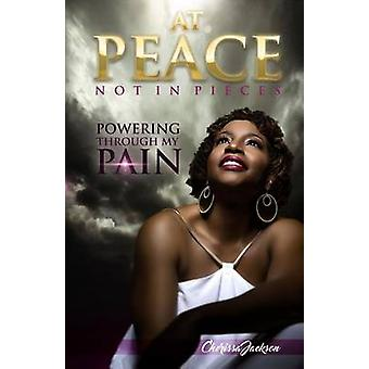At Peace Not In Pieces  Powering Through My Pain by Jackson & Cherissa