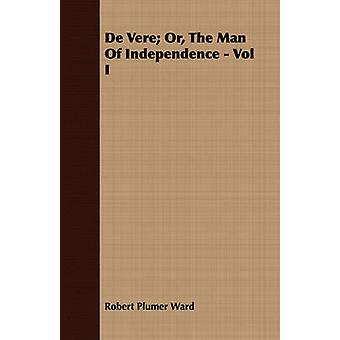 de Vere Or the Man of Independence  Vol I by Ward & Robert Plumer