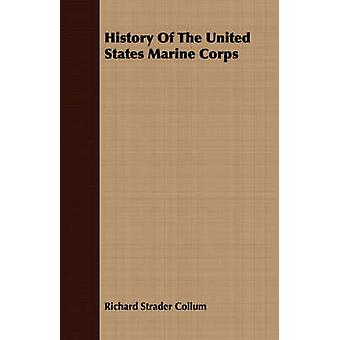 History Of The United States Marine Corps by Collum & Richard Strader