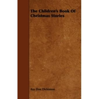 The Childrens Book of Christmas Stories by Dickinson & Asa Don