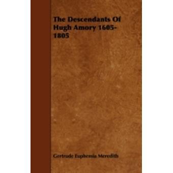 The Descendants Of Hugh Amory 16051805 by Meredith & Gertrude Euphemia