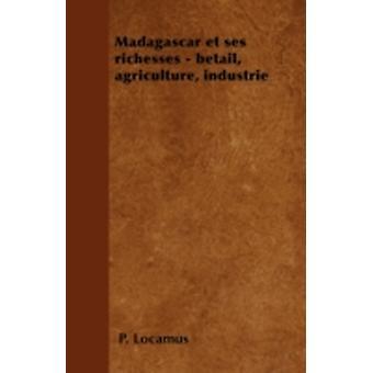 Madagascar et ses richesses  btail agriculture industrie by Locamus & P.