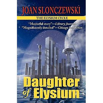 Daughter of Elysium  An Elysium Cycle Novel by Slonczewski & Joan