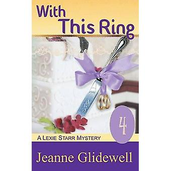 With This Ring A Lexie Starr Mystery Book 4 by Glidewell & Jeanne