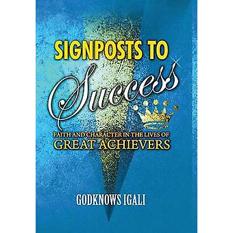 SIGNPOSTS TO SUCCESS Faith and Character in the Lives of Great Achievers HB by Igali & Godknows Boladei