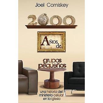 2000 Aos de Grupos Pequeos Una historia del Ministerio Celular en la Iglesia by Comiskey & Joel Thomas