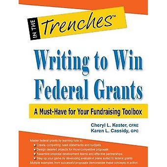 Writing to Win Federal Grants A MustHave for Your Fundraising Toolbox by Kester & Cheryl L.