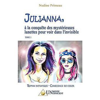 JULIANNA  la conqute des mystrieuses lunettes pour voir dans linvisible by Primeau & Nadine