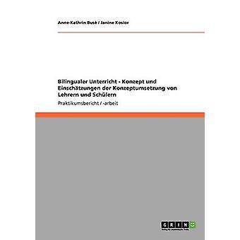 Bilingualer Unterricht  Konzept und Einschtzungen der Konzeptumsetzung von Lehrern und Schlern by Bus & AnneKathrin