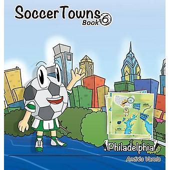 Roundy and Friends Soccertowns Book 6  Philadelphia by Varela & Andres
