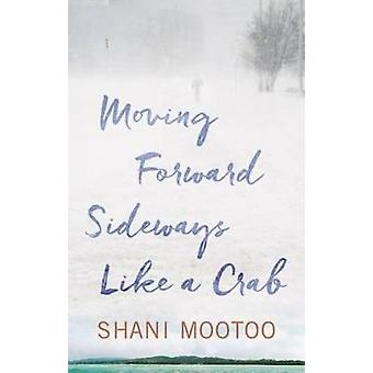 Moving Forward Sideways Like A Crab by Shani Mootoo