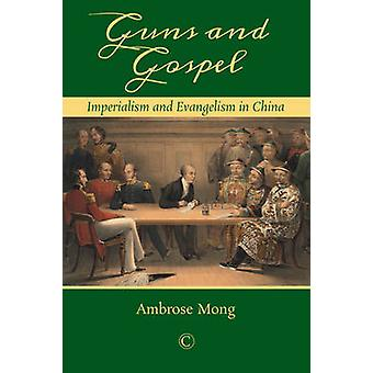 Guns and Gospels - Imperialism and Evangelism in China by Ambrose Mong