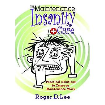 The Maintenance Insanity Cure - Practical Solutions to Improve Mainten
