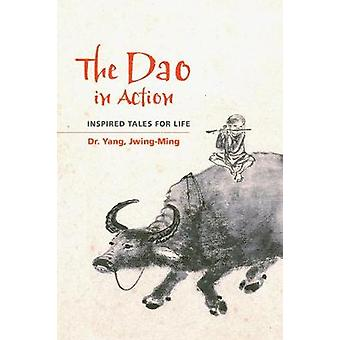 The DAO in Action - Inspired Tales for Life by Jwing Ming Yang - 97815