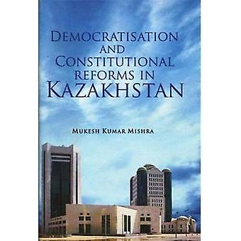Democratisation and Constitutional Reforms in Kazakhstan by Mukesh Ku