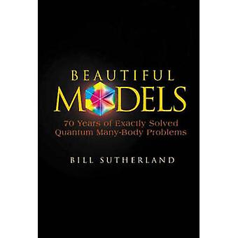 Beautiful Models - 70 Years of Exactly Solved Quantum Many-body Proble