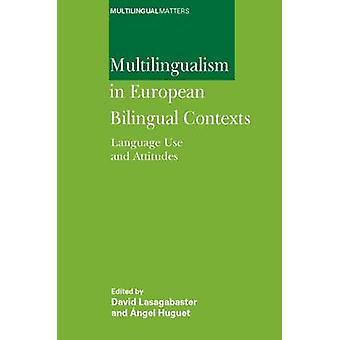 Multilingualism in European Bilingual Contexts - Language Use and Atti