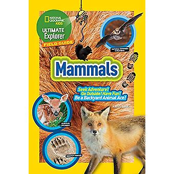 Ultimate Explorer Field Guide - Mammals by National Geographic Kids -