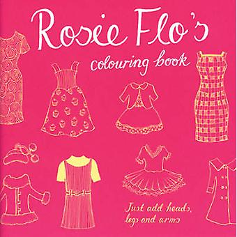 Rosie Flo's Colouring Book by Roz Streeten - 9781870375030 Book