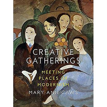 Creative Gatherings - Meeting Places of Modernism by Mary Ann Caws - 9