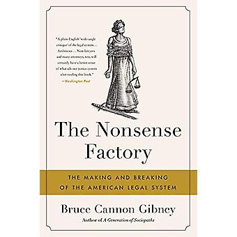 The Nonsense Factory - The Making and Breaking of the American Legal S
