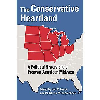 Das konservative Herzland - Eine politische Geschichte der Nachkriegsameric