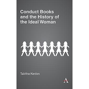 Conduct Books and the History of the Ideal Woman by Kenlon & Tabitha