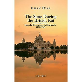 The State During the British Raj Imperial Governance in South Asia 17001947 by Niaz & Ilhan Doctor
