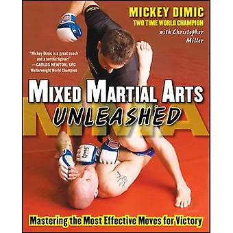Mixed Martial Arts Unleashed door Mickey DIMIC & Christopher Miller