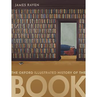 The Oxford Illustrated History of the Book by Edited by James Raven