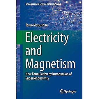 Electricity and Magnetism: New Formulation by Introduction of Superconductivity (Undergraduate Lecture Notes� in Physics)