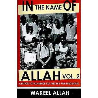 In the Name of Allah Vol. 2 - A History of Clarence 13x and the Five P