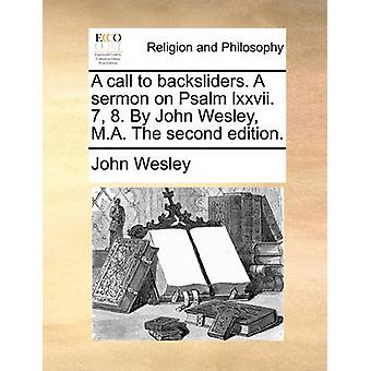 A Call to Backsliders. a Sermon on Psalm LXXVII. 7 - 8. by John Wesle