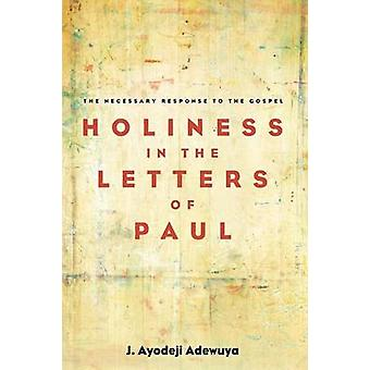 Holiness in the Letters of Paul by J Ayodeji Adewuya - 9781498294546