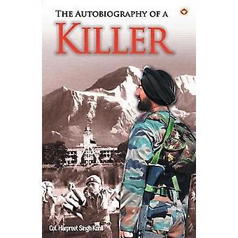 The Autobiography of a Killer by Harpreet Singh Col Kohli - 978935296