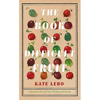 The Book of Difficult Fruit di Kate Lebo