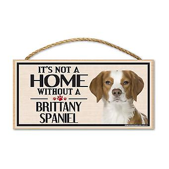 "Sign, Wood, It's Not A Home Without A Brittany Spaniel, 10"" X 5"""