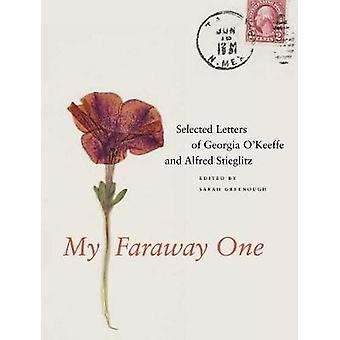 My Faraway One - Selected Letters of Georgia O'Keeffe and Alfred Stieglitz - 1915-1933 V1
