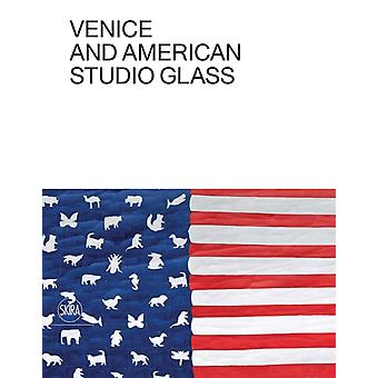 Venice and American Studio Glass by Tina OldknowWilliam Warmus