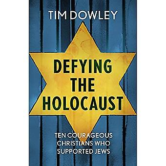Defying the Holocaust: Ten courageous Christians who supported Jews